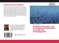 Portada del libro de Problematización, eje de mejora en Docencia a través de Investigación