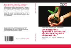 Bookcover of Cromatografía aplicada a suelos con agricultura orgánica en transición