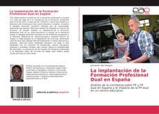 Bookcover of La implantación de la Formación Profesional Dual en España