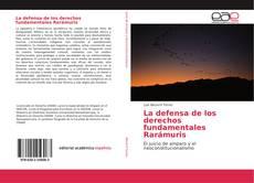 La defensa de los derechos fundamentales Rarámuris kitap kapağı