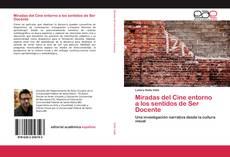Bookcover of Miradas del Cine entorno a los sentidos de Ser Docente