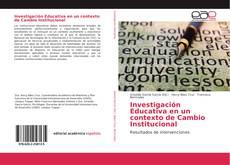 Portada del libro de Investigación Educativa en un contexto de Cambio Institucional