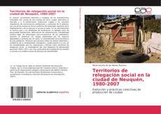 Bookcover of Territorios de relegación social en la ciudad de Neuquén, 1980-2007