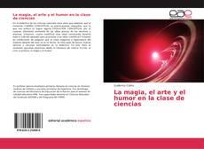 Capa do livro de La magia, el arte y el humor en la clase de ciencias