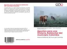 Couverture de Apuntes para una Historia Ambiental del municipio Colombia