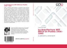 La Arquitectura ART DÉCO en Puebla 1930 - 1945 kitap kapağı