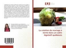 Обложка La création du mariage à terme dans un cadre législatif québécois