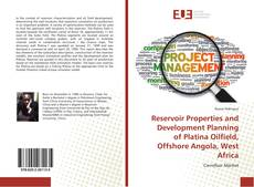 Bookcover of Reservoir Properties and Development Planning of Platina Oilfield, Offshore Angola, West Africa