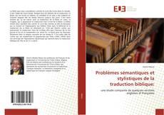 Couverture de Problèmes sémantiques et stylistiques de la traduction biblique: