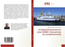 Обложка Le dispositif portuaire en zone CEMAC: Concurrence ou Complémentarité