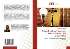 Bookcover of Engendré et non pas créé. Pour croire en Dieu aujourd'hui