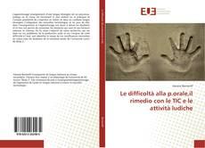 Bookcover of Le difficoltà alla p.orale,il rimedio con le TIC e le attività ludiche