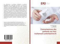 Couverture de Connaissances des patients sur leur traitement antivitamine K