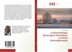 Bookcover of Le Nord-Sénégal, Dynamiques Climatiques et Temps Lithométéoriques