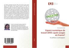 Couverture de Espace numérique de travail (ENT): quels usages en France?