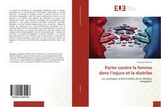 Capa do livro de Parler contre la femme dans l'injure et la diatribe