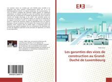 Les garanties des vices de construction au Grand-Duché de Luxembourg kitap kapağı