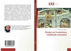 Couverture de Études sur la peinture médiévale roumaine
