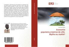Bookcover of Economie populaire,créatrice de ville. Mythe ou réalité?