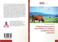Bookcover of Phytochemistry and in vitro effects on methane production from ruminants
