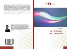 Bookcover of Art-thérapie, et ta limite ?!
