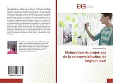 Bookcover of Elaboration de projet: cas de la commercialisation de l'oignon local