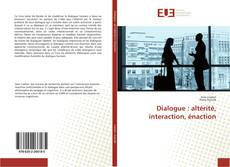 Bookcover of Dialogue : altérité, interaction, énaction