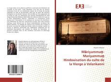 Māriyammaṉ-Mariyammaṉ Hindouisation du culte de la Vierge à Velankanni kitap kapağı