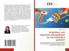 Buchcover von Le bonheur, une expérience philosophique ou une habitude à prendre?