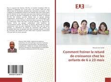 Bookcover of Comment freiner le retard de croissance chez les enfants de 6 à 23 mois