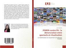 Bookcover of FEMEN contre FN : la dénonciation entre spectacle et ritualisation
