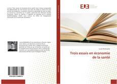 Bookcover of Trois essais en économie de la santé