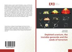 Bookcover of Depleted uranium, the invisible genocide and the seeds of terrorism