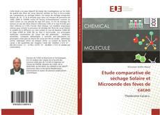 Couverture de Etude comparative de séchage Solaire et Microonde des fèves de cacao