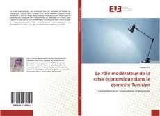Bookcover of Le rôle modérateur de la crise économique dans le contexte Tunisien