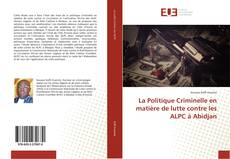 Couverture de La Politique Criminelle en matière de lutte contre les ALPC à Abidjan
