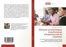 Bookcover of Eléments caractéristiques et performance entrepreneuriale au Cameroun