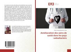 Bookcover of Amélioration des soins de santé dans les pays subsahariens