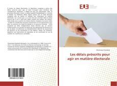 Bookcover of Les délais préscrits pour agir en matière électorale