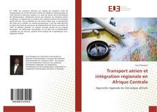 Bookcover of Transport aérien et intégration régionale en Afrique Centrale