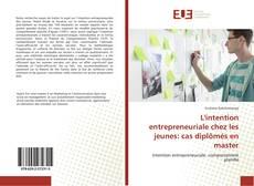 Couverture de L'intention entrepreneuriale chez les jeunes: cas diplômés en master