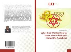 What God Wanted You to Know about the Beast Called the Antichrist的封面