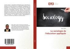 Bookcover of La sociologie de l'éducation appliquée