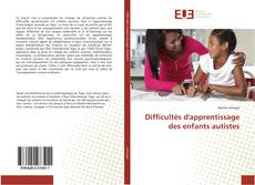 Couverture de Difficultés d'apprentissage des enfants autistes