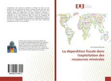 Couverture de La déperdition fiscale dans l'exploitation des ressources minérales