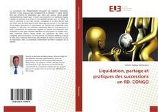 Bookcover of Liquidation, partage et pratiques des successions en RD. CONGO