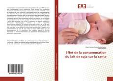 Copertina di Effet de la consommation du lait de soja sur la sante