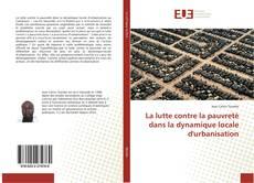 Couverture de La lutte contre la pauvreté dans la dynamique locale d'urbanisation