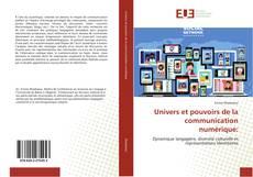 Couverture de Univers et pouvoirs de la communication numérique: