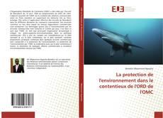 Bookcover of La protection de l'environnement dans le contentieux de l'ORD de l'OMC